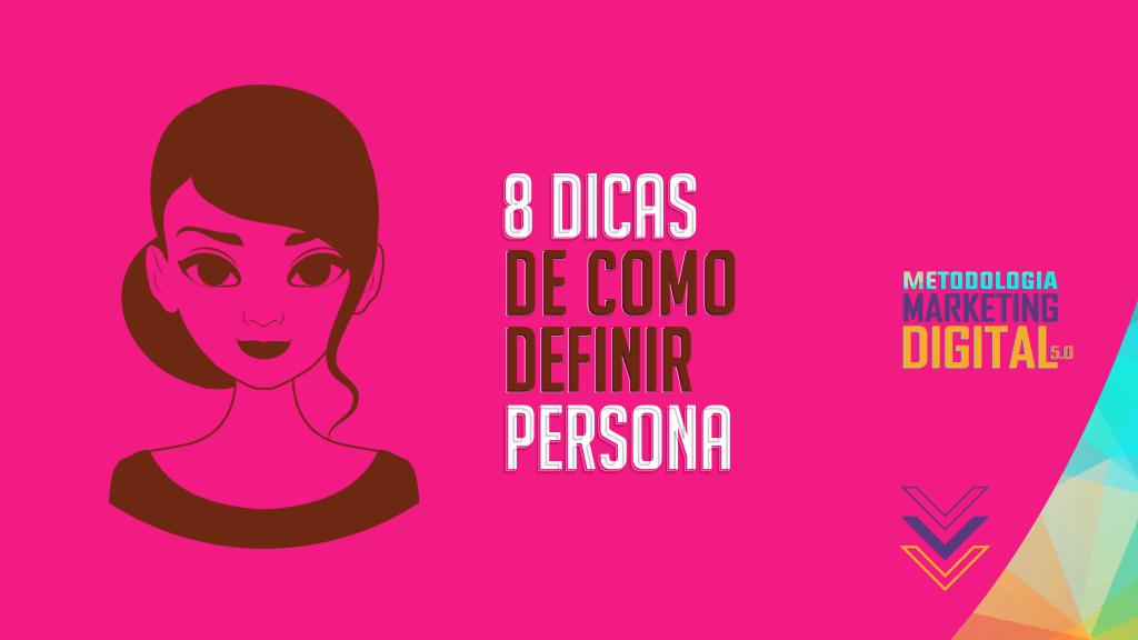9 Dicas de Como Definir Persona